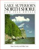 Lake Superior's North Shore and Isle Royale, Crowley, Kate and Link, Mike, 0896581152