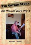 The Untold Story of One Man and World War II, Horace G. Jackson, 1457501155