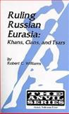 Ruling Russian Eurasia : Khans, Clans and Tsars, Robert Chadwell Williams, 1575241153