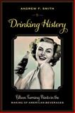 Drinking History : Fifteen Turning Points in the Making of American Beverages, Smith, Andrew F., 0231151160