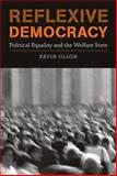 Reflexive Democracy : Political Equality and the Welfare State, Olson, Kevin, 0262151162