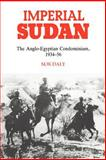 Imperial Sudan : The Anglo-Egyptian Condominium 1934-1956, Daly, M. W., 0521531160
