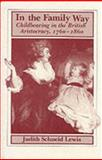 In the Family Way : Childbearing in the British Aristocracy, 1760-1860, Lewis, Judith S., 081351116X