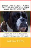 Boxer Dog Guide - a Fun Facts Guide on Why They Make the Perfect Pet!, Mega Pets, 1481081160