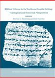 Biblical Hebrew in Its Northwest Semitic Setting : Typological and Historical Perspectives, Fassberg, Steven Ellis and Hurvitz, Avi, 1575061163