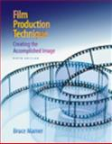 Film Production Technique : Creating the Accomplished Image, Mamer, Bruce, 0495411167