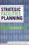 Strategic Facilities Planning : Capital Budgeting and Debt Administration, Steiss, Alan Walter, 0739111167
