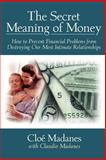 The Secret Meaning of Money : How to Prevent Financial Problems from Destroying Our Most Intimate Relationships, Madanes, Cloé, 0787941166