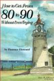 How to Get from 80 to 90 Without Even Trying : Successful Aging, Ekstrand, Florence, 0916871169