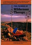 The Promise of Wilderness Therapy : A comprehensive guide to how and why wilderness therapy can be a solution for at-risk youth who aren't making headway in traditional Therapy, Davis-Berman, Jennifer and Berman, Dene, 0929361164