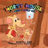 Morty Mouse, Kathryn J. Wood, 1477111166