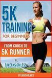 5K Training for Beginners, Jago Holmes, 1491041161