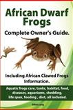 African Dwarf Frogs As Pets. Care, Tanks, Habitat, Food, Diseases, Aquariums, Shedding, Life Span, Feeding , Diet, All Included. African Dwarf Frogs C, Elliott Lang, 1909151165