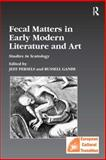 Fecal Matters in Early Modern Literature and Art : Studies in Scatology, Persels, Jeff and Ganim, Russell, 0754641163