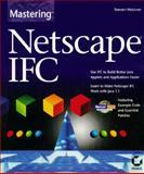 Mastering Netscape IFC, Steven Holzner, 0782121160