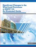Significant Changes to the Wind Load Provisions of ASCE 7-10 : An Illustrated Guide, Stafford, T. Eric, 0784411166