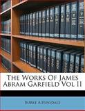 The Works of James Abram Garfield, Burke A.Hinsdale, 1149581166