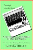 A School Is a Terrible Thing to Waste, Melvia Miller, 1466451165