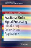 Fractional Order Signal Processing : Introductory Concepts and Applications, Das, Saptarshi and Pan, Indranil, 3642231160
