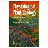 Physiological Plant Ecology : Ecophysiology and Stress Physiology of Function Groups, Larcher, Walter, 0387581162