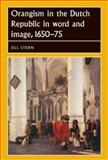 Orangism in the Dutch Republic in Word and Image, 1650-75, Stern, Jill, 0719081165