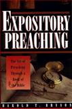 Expository Preaching : The Art of Preaching from a Bible Book, Bryson, Harold T., 0805421165