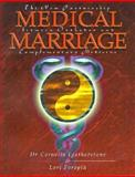 Medical Marriage : The New Partnership Between Orthodox and Complementary Medicine, Cornelia Featherstone, Lori Forsythe, 1899171169