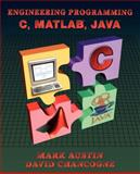 Introduction to Engineering Programming : In C, Matlab and Java, Austin, Mark and Chancogne, David, 0471001163