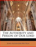 The Authority and Person of Our Lord, John Hutton, 1148951164