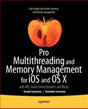 Pro Multithreading and Memory Management for  iOS and OS X : With ARC, Grand Central Dispatch, and Blocks, Sakamoto, Kazuki and Furumoto, Tomohiko, 1430241160