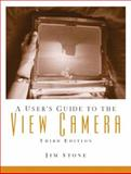A User's Guide to the View Camera, Stone, Jim, 0130981168