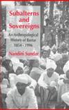 Subalterns and Sovereigns : An Anthropological History of Bastar, 1854-1996, Sundar, Nandini, 0195641167