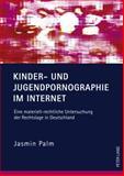 Kinder- und Jugendpornographie Im Internet : Eine Materiell-Rechtliche Untersuchung der Rechtslage in Deutschland, Palm, Jasmin, 3631621167