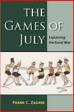 The Games of July : Explaining the Great War, Zagare, Frank C., 0472071165
