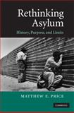 Rethinking Asylum : History, Purpose, and Limits, Price, Matthew and Price, Matthew E., 0521881161