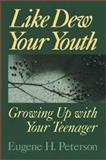 Like Dew Your Youth, Eugene H. Peterson, 0802801161