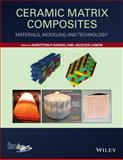 Ceramic Matrix Composites : Materials, Modeling and Technology, Bansal, Narottam P. and Lamon, Jacques, 1118231163