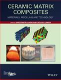 Ceramic Matrix Composites : Materials, Modeling and Technology, Bansal, Narottam P. and Lamon, Jacques, 1118231163