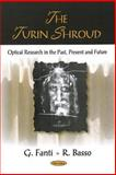 The Turin Shroud : Optical Research in the Past Present and Future International Schools As Agents for Change, Fanti, G. and Basso, R., 1604561165