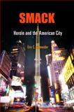 Smack : Heroin and the American City, Schneider, Eric C., 0812241169
