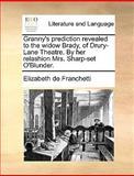 Granny's Prediction Revealed to the Widow Brady, of Drury-Lane Theatre by Her Relashion Mrs Sharp-Set O'Blunder, Elizabeth De Franchetti, 1170601162