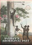 Sydney's Aboriginal Past : Investigating the Archaeological and Historical Records, Val Attenbrow, 1742231160