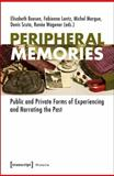 Peripheral Memories : Public and Private Forms of Experiencing and Narrating the Past, , 3837621162