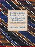 The Internship, Practicum, and Field Placement : A Guide for the Helping Professions, Baird, Brian N., 0131181165