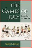 The Games of July : Explaining the Great War, Zagare, Frank C., 0472051164