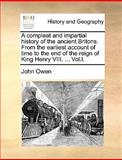 A Compleat and Impartial History of the Ancient Britons from the Earliest Account of Time to the End of the Reign of King Henry Viii, John Owen, 1170381162