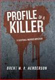 Profile of a Killer, Brent W. A. Henderson, 1483601161