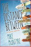 The Distance Between: a Travel Memoir, Mike McIntyre, 149442116X