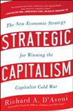 Strategic Capitalism : The New Economic Strategy for Winning the Capitalist Cold War, D'Aveni, Richard A., 0071781161
