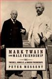 Mark Twain and Male Friendship : The Twichell, Howells, and Rogers Friendships, Messent, Peter, 0195391160